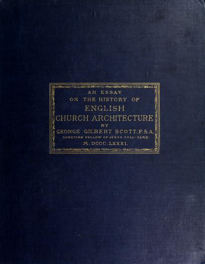 G. Gilbert (George Gilbert), 1839-1897 Scott - An essay on the history of English church architecture prior to the separation of England from the Roman obedience