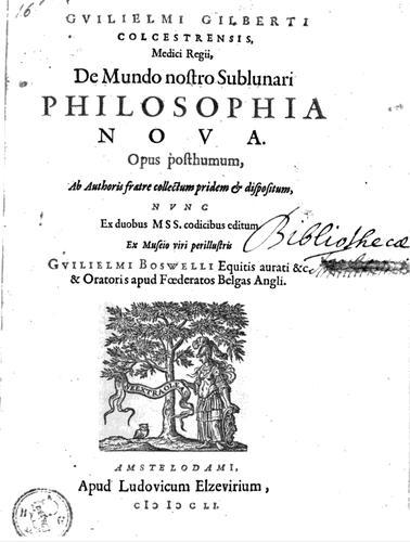 Guilielmi Gilberti Colcestrensis … De mundo nostro sublunari philosophia nova.
