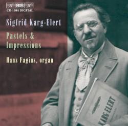 Pastels & Impressions by Sigfrid Karg-Elert ;   Hans Fagius