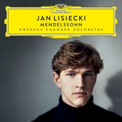 Mendelssohn by Mendelssohn ;   Jan Lisiecki ,   Orpheus Chamber Orchestra