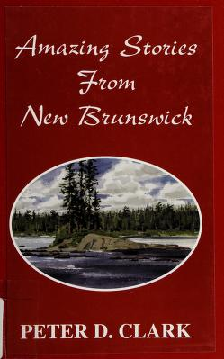 Cover of: Amazing stories from New Brunswick | Peter D. Clark