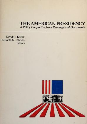 Cover of: The American presidency   edited by David C. Kozak and Kenneth N. Ciboski ; with a foreword by L. Bruce Laingen.