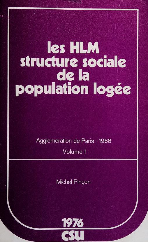 Les HLM, structure sociale de la population logée by Michel Pinçon