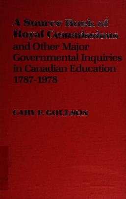 Cover of: A source book of royal commissions and other major governmental inquiries in Canadian education, 1787-1978 | Cary F. Goulson